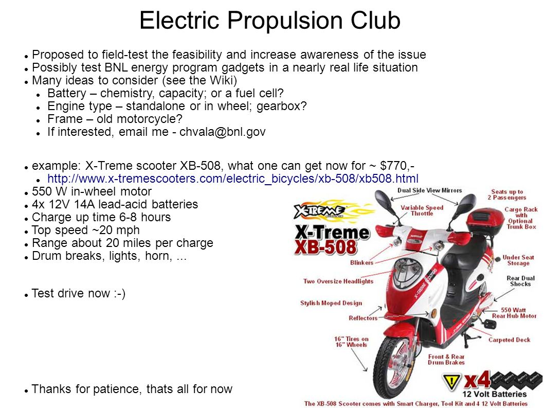 Electric Propulsion Club Proposed to field-test the feasibility and increase awareness of the issue Possibly test BNL energy program gadgets in a nearly real life situation Many ideas to consider (see the Wiki)‏ Battery – chemistry, capacity; or a fuel cell.