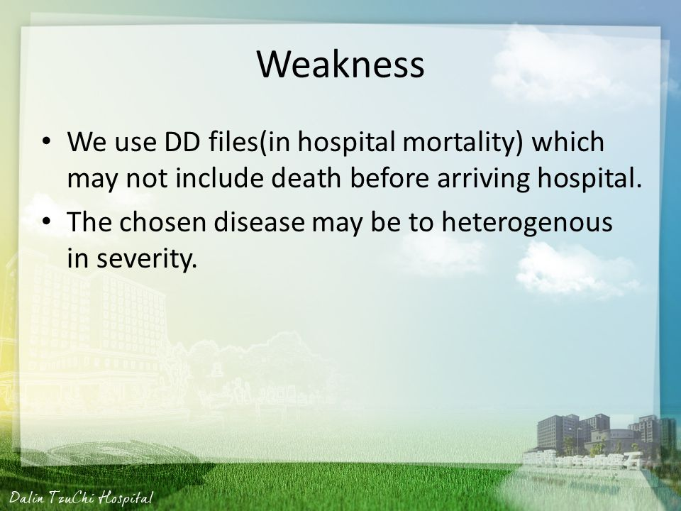 Weakness We use DD files(in hospital mortality) which may not include death before arriving hospital.
