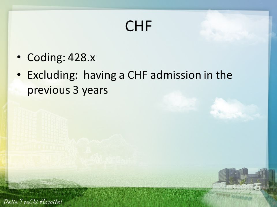 CHF Coding: 428.x Excluding: having a CHF admission in the previous 3 years