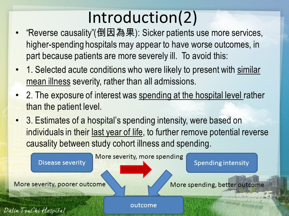 Introduction(2) Reverse causality ( 倒因為果 ): Sicker patients use more services, higher-spending hospitals may appear to have worse outcomes, in part because patients are more severely ill.