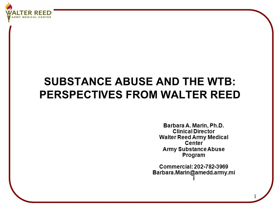 1 SUBSTANCE ABUSE AND THE WTB: PERSPECTIVES FROM WALTER REED Barbara A.