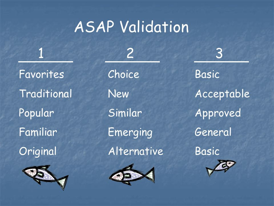 ASAP Validation Favorites Traditional Popular Familiar Original Choice New Similar Emerging Alternative Basic Acceptable Approved General Basic 123