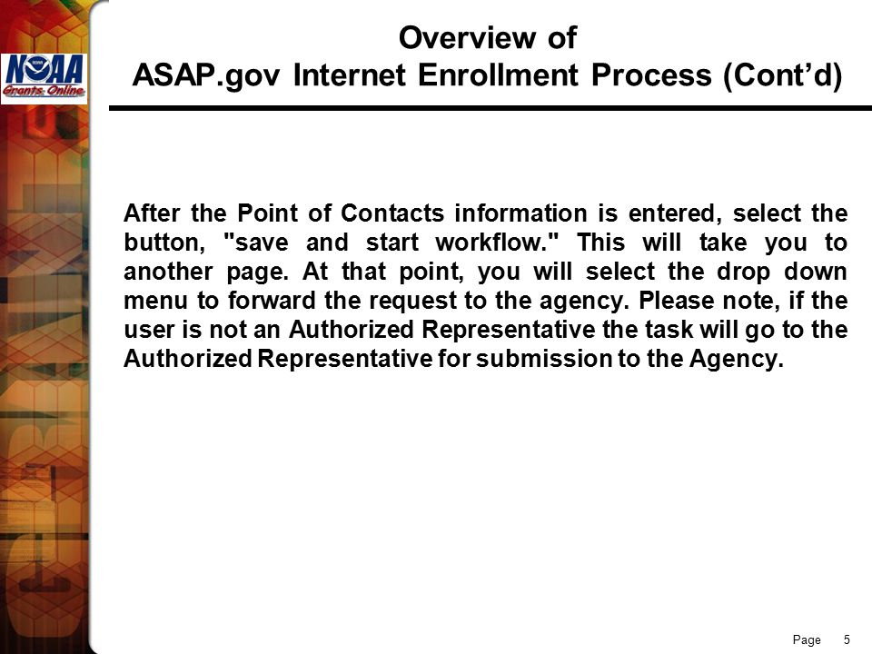 Page 16 Overview of ASAP.gov Internet Enrollment Process Contact Information: Recipient having problems with the Enrollment Process are encouraged to contact the ASAP Finance Branch: Central Time Zone and Pacific/Mountain Time Zone Kansas City- 816-414-2100 Treasury 804-697-8384