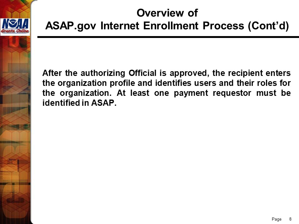 Page 9 Overview of ASAP.gov Internet Enrollment Process (Cont'd) After the Financial Official is approved, they enter and maintain the banking information for the new organization.