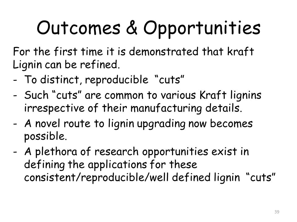 Outcomes & Opportunities For the first time it is demonstrated that kraft Lignin can be refined.