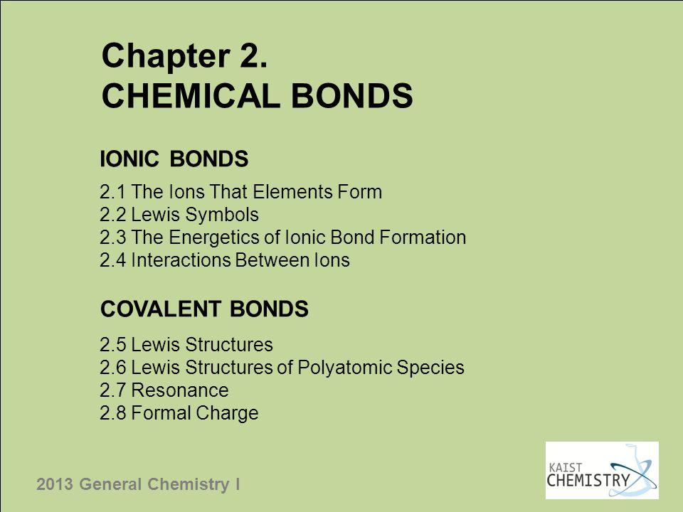 2013 General Chemistry I Understanding the bond formation between atoms ⇒⇒⇒ understanding properties and reactivity of materials Designing new materials Chapter 2.