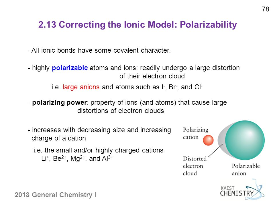 2.13 Correcting the Ionic Model: Polarizability 78 - All ionic bonds have some covalent character.