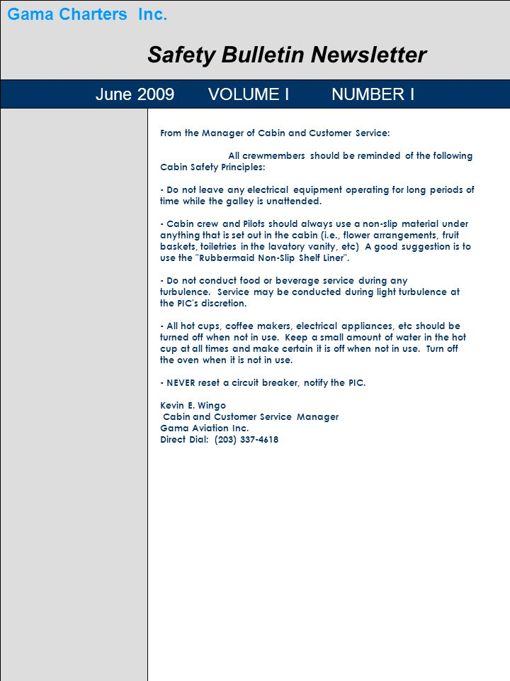 O Safety Bulletin Newsletter June 2009 VOLUME I NUMBER I From the Manager of Cabin and Customer Service: All crewmembers should be reminded of the following Cabin Safety Principles: - Do not leave any electrical equipment operating for long periods of time while the galley is unattended.