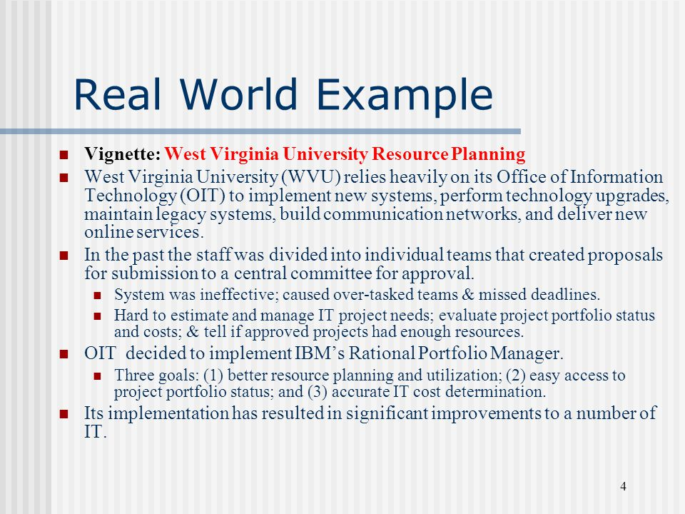 Real World Example Vignette: West Virginia University Resource Planning West Virginia University (WVU) relies heavily on its Office of Information Technology (OIT) to implement new systems, perform technology upgrades, maintain legacy systems, build communication networks, and deliver new online services.