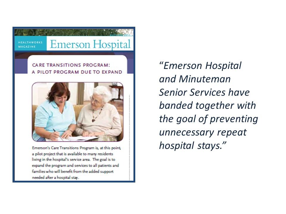 Hospital/ASAP Collaboration Emerson Hospital and Minuteman Senior Services have banded together with the goal of preventing unnecessary repeat hospital stays.