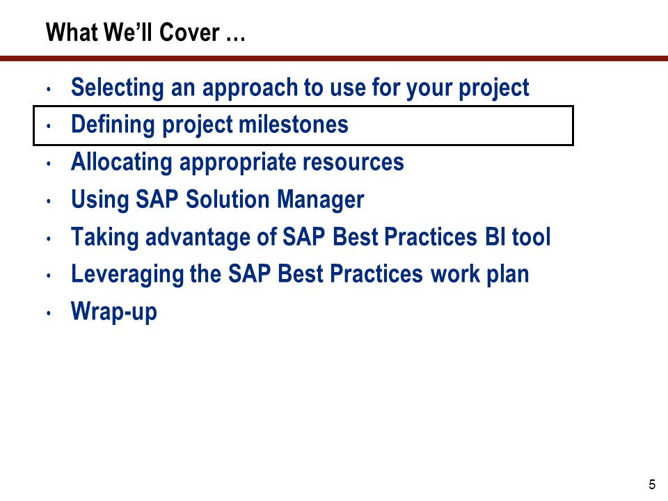 5 What We'll Cover … Selecting an approach to use for your project Defining project milestones Allocating appropriate resources Using SAP Solution Man