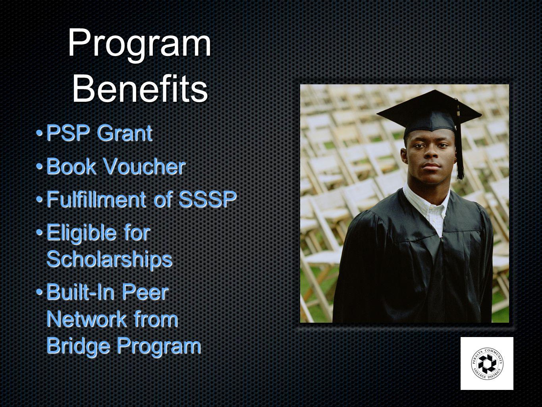 Program Benefits PSP GrantPSP Grant Book VoucherBook Voucher Fulfillment of SSSPFulfillment of SSSP Eligible for ScholarshipsEligible for Scholarships Built-In Peer Network from Bridge ProgramBuilt-In Peer Network from Bridge Program