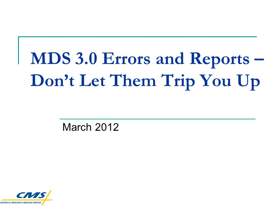 MDS 3.0 Errors and Reports – Don't Let Them Trip You Up March 2012