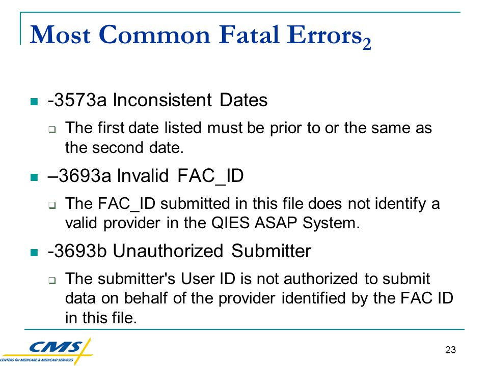 23 Most Common Fatal Errors 2 -3573a Inconsistent Dates  The first date listed must be prior to or the same as the second date.
