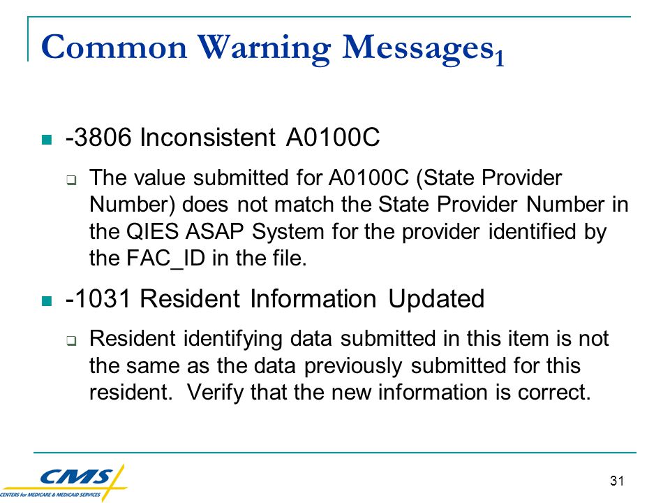 31 Common Warning Messages 1 -3806 Inconsistent A0100C  The value submitted for A0100C (State Provider Number) does not match the State Provider Number in the QIES ASAP System for the provider identified by the FAC_ID in the file.