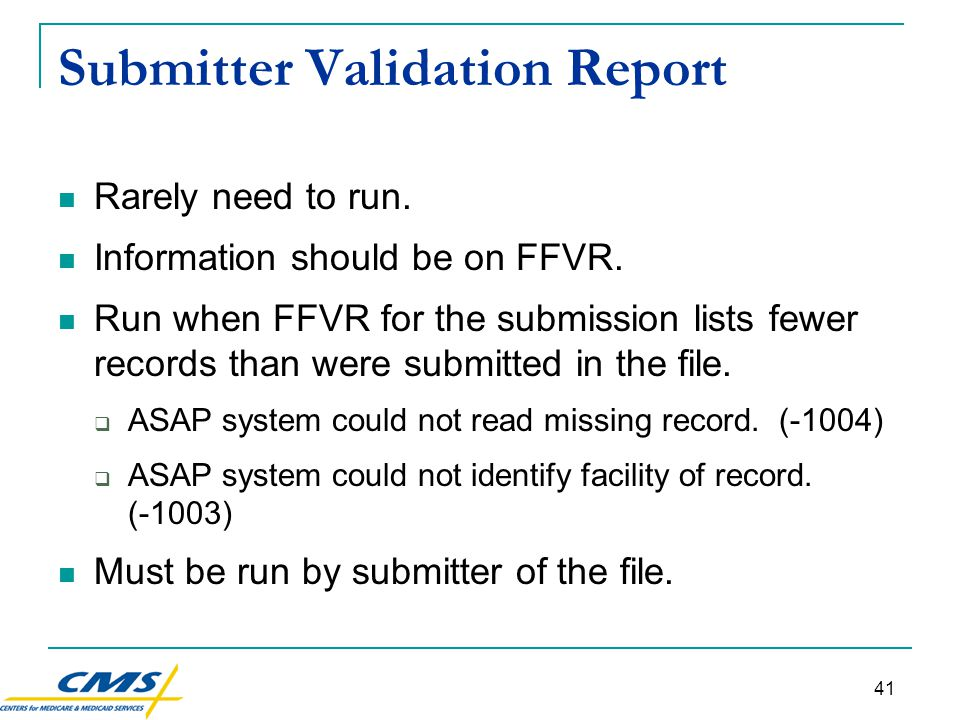 41 Submitter Validation Report Rarely need to run.