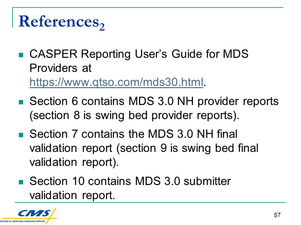 57 References 2 CASPER Reporting User's Guide for MDS Providers at https://www.qtso.com/mds30.html.
