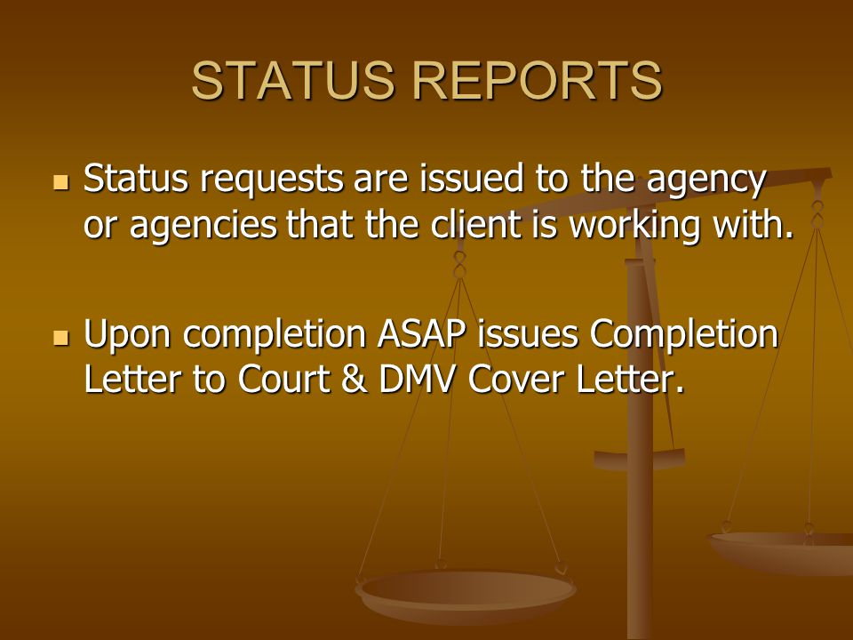 STATUS REPORTS Status requests are issued to the agency or agencies that the client is working with.