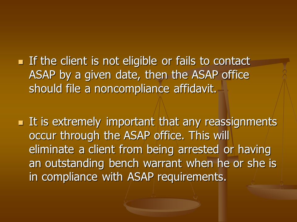 COMPLETION When a client has completed ASAP requirements a Letter of Completion is sent to the assigning District Court & the District Attorney's office.