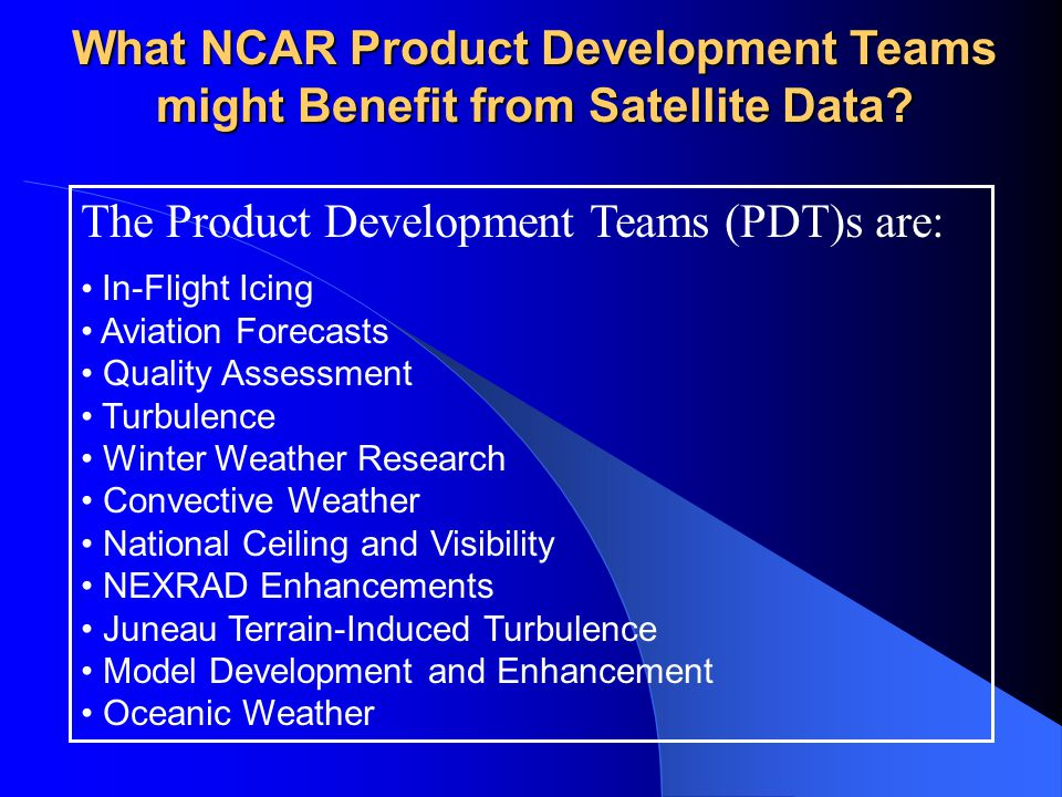 What NCAR Product Development Teams might Benefit from Satellite Data.