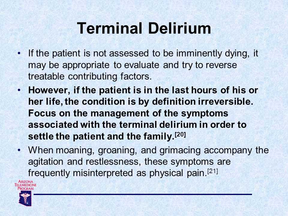 If the patient is not assessed to be imminently dying, it may be appropriate to evaluate and try to reverse treatable contributing factors.