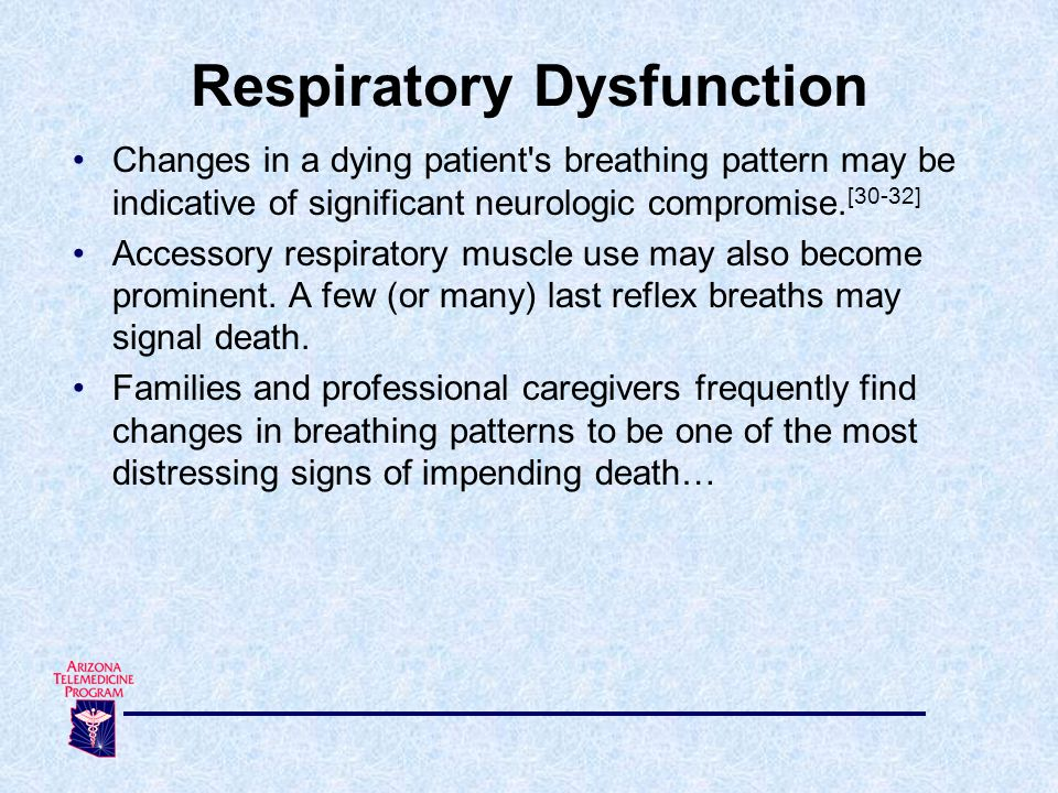 Changes in a dying patient s breathing pattern may be indicative of significant neurologic compromise.