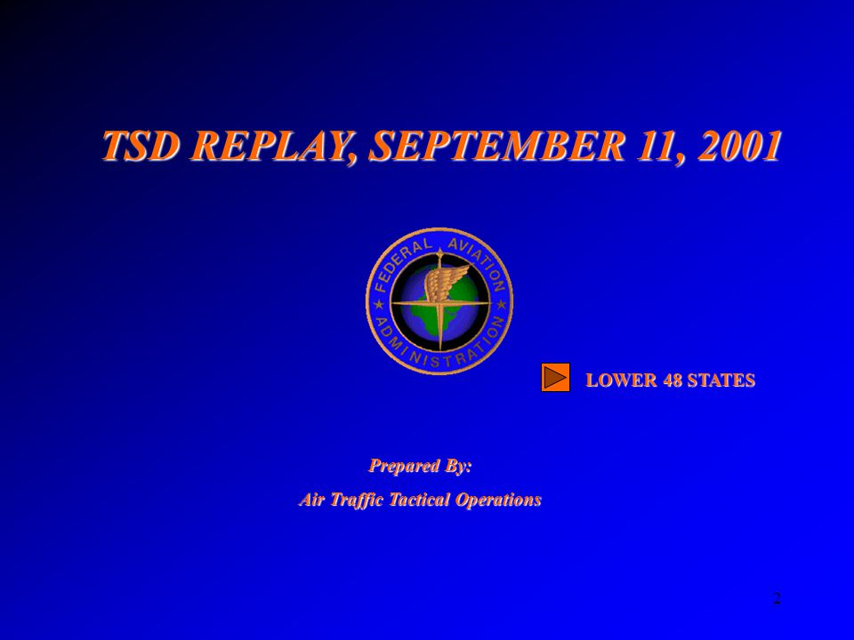 2 TSD REPLAY, SEPTEMBER 11, 2001 Prepared By: Air Traffic Tactical Operations LOWER 48 STATES