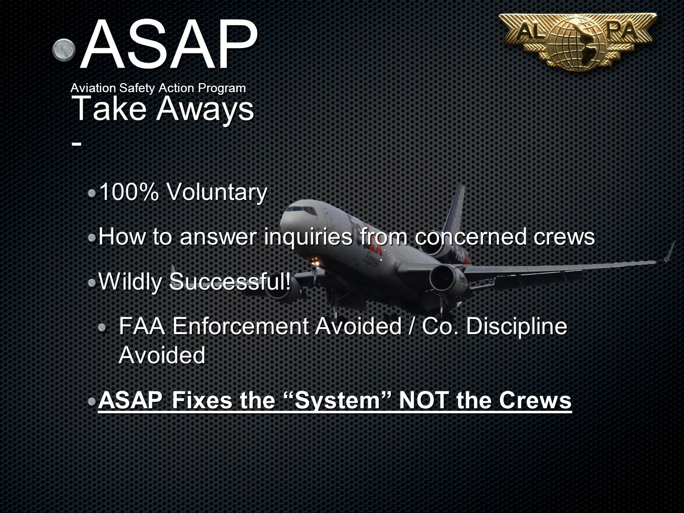 ASAP Aviation Safety Action Program Take Aways - 100% Voluntary How to answer inquiries from concerned crews Wildly Successful.