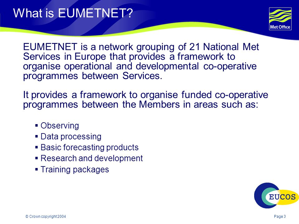 Page 3© Crown copyright 2004 What is EUMETNET.