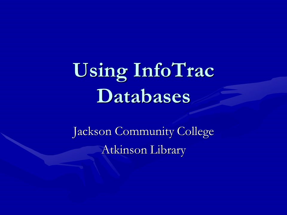 Using InfoTrac Databases Jackson Community College Atkinson Library