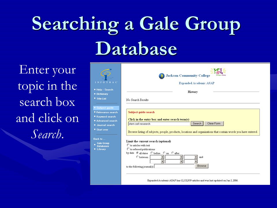 Searching a Gale Group Database Enter your topic in the search box and click on Search.