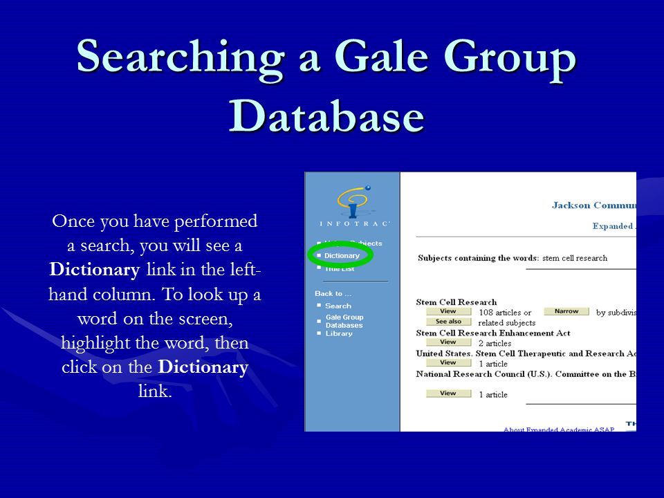 Searching a Gale Group Database Once you have performed a search, you will see a Dictionary link in the left- hand column.