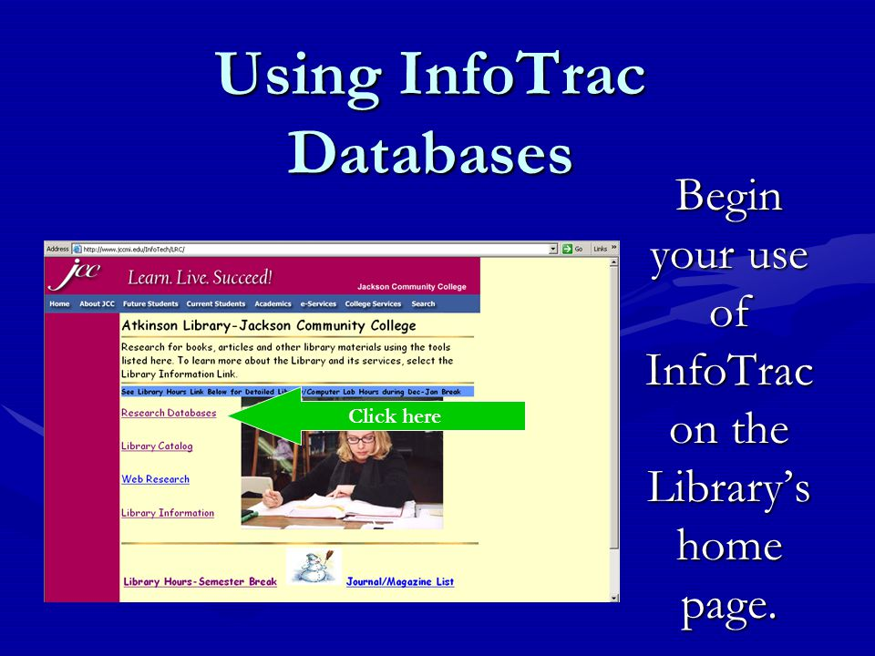Using InfoTrac Databases Begin your use of InfoTrac on the Library's home page. Click here