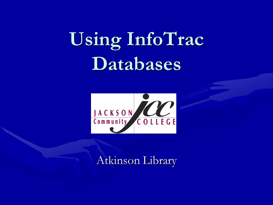 Using InfoTrac Databases Atkinson Library