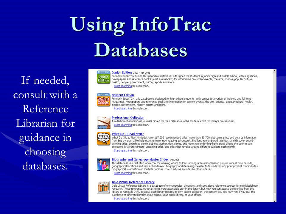 Using InfoTrac Databases If needed, consult with a Reference Librarian for guidance in choosing databases.