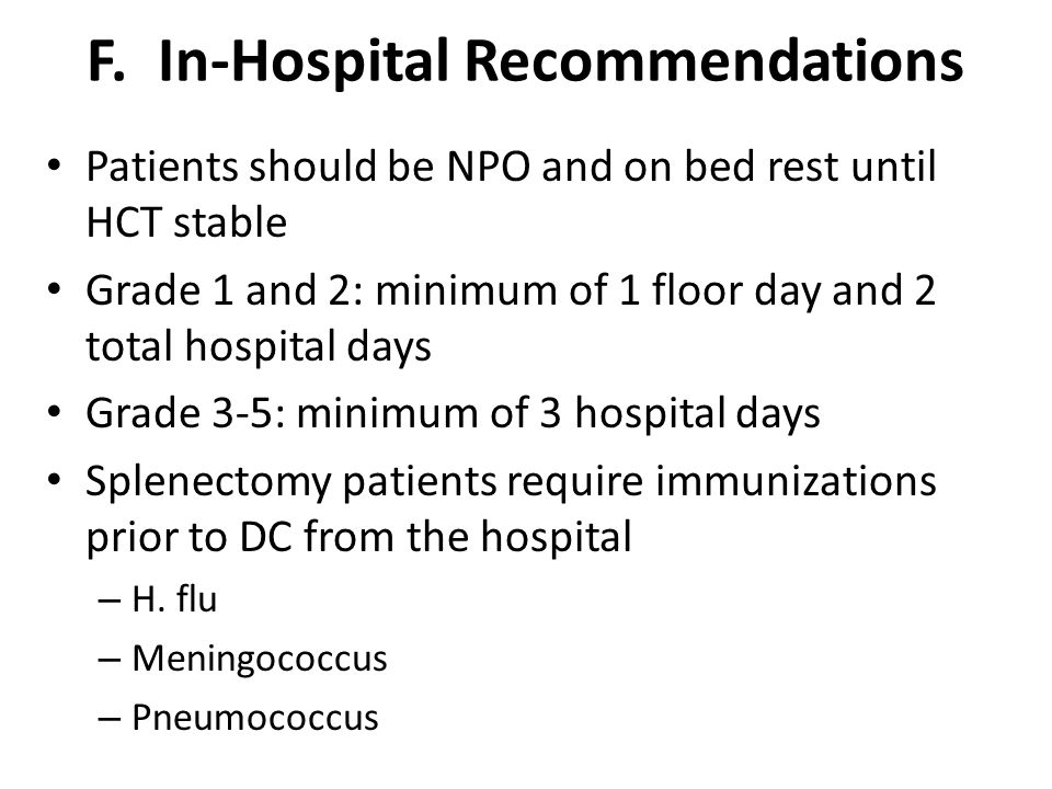 F. In-Hospital Recommendations Patients should be NPO and on bed rest until HCT stable Grade 1 and 2: minimum of 1 floor day and 2 total hospital days