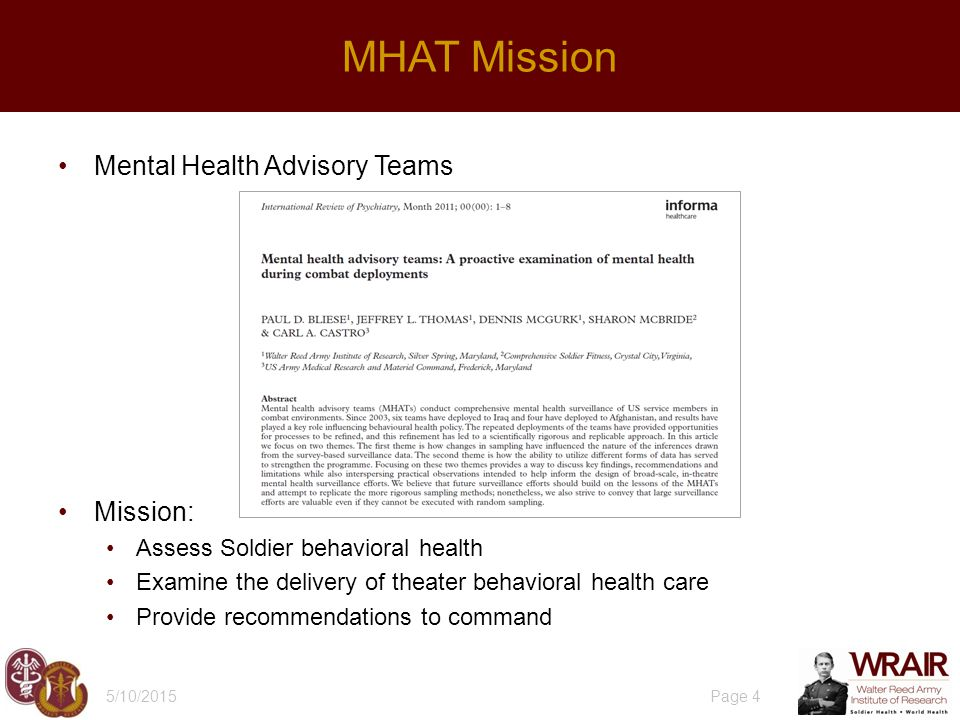 Mental Health Advisory Teams Mission: Assess Soldier behavioral health Examine the delivery of theater behavioral health care Provide recommendations to command 5/10/2015 Page 4 MHAT Mission