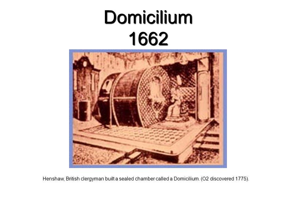 Domicilium 1662 Henshaw, British clergyman built a sealed chamber called a Domicilium. (O2 discovered 1775).
