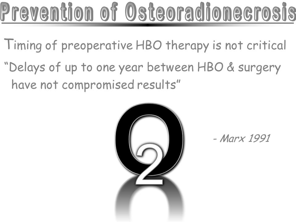 """T iming of preoperative HBO therapy is not critical """"Delays of up to one year between HBO & surgery have not compromised results"""" - Marx 1991"""