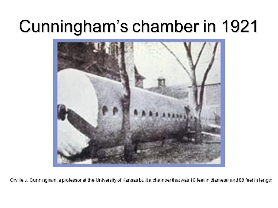 Cunningham's chamber in 1921 Orville J. Cunningham, a professor at the University of Kansas built a chamber that was 10 feet in diameter and 88 feet i