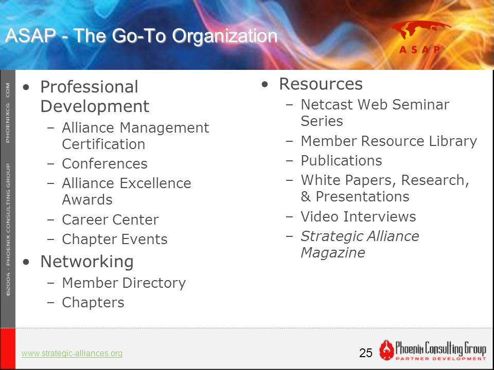 25 ASAP - The Go-To Organization Professional Development –Alliance Management Certification –Conferences –Alliance Excellence Awards –Career Center –