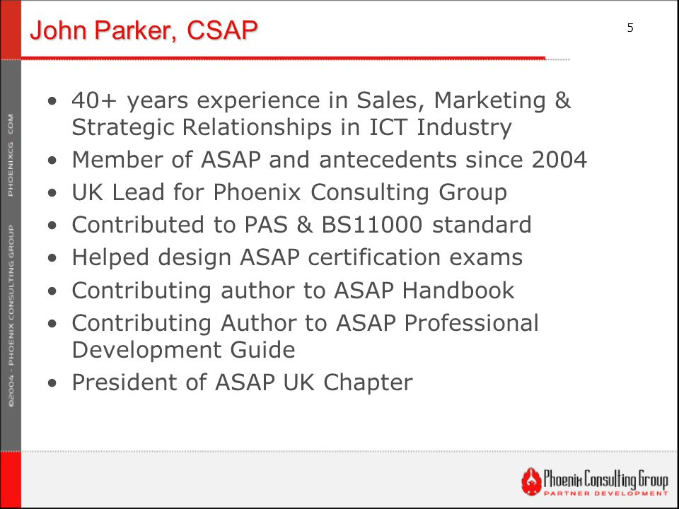 5 John Parker, CSAP 40+ years experience in Sales, Marketing & Strategic Relationships in ICT Industry Member of ASAP and antecedents since 2004 UK Le