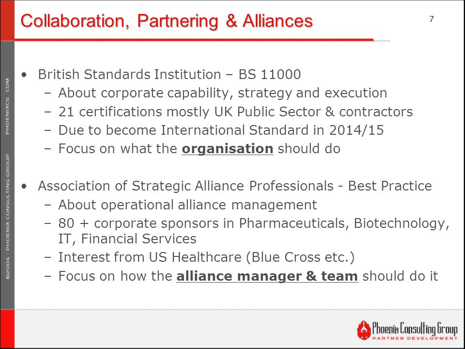 7 Collaboration, Partnering & Alliances British Standards Institution – BS 11000 –About corporate capability, strategy and execution –21 certification