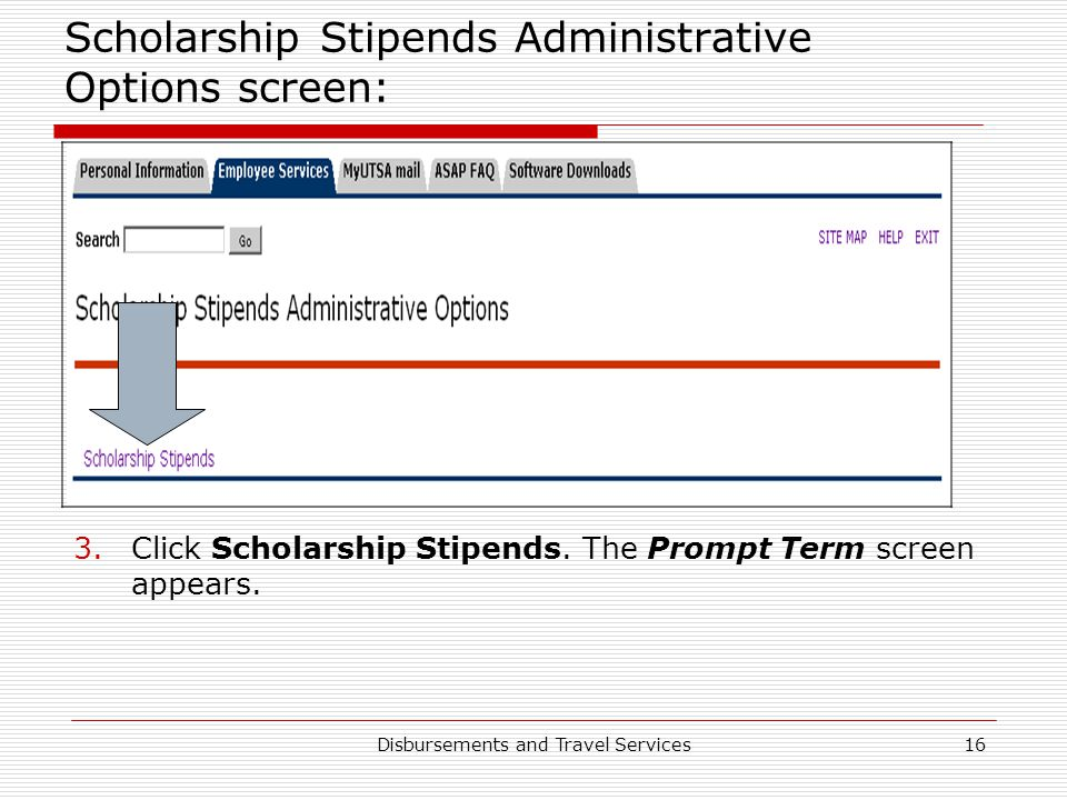 Disbursements and Travel Services16 Scholarship Stipends Administrative Options screen: 3.Click Scholarship Stipends. The Prompt Term screen appears.