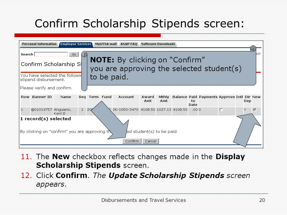 Disbursements and Travel Services20 Confirm Scholarship Stipends screen: 11.The New checkbox reflects changes made in the Display Scholarship Stipends