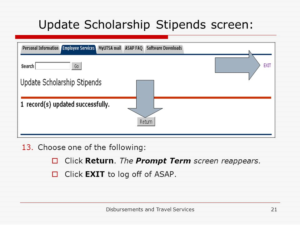 Disbursements and Travel Services21 Update Scholarship Stipends screen: 13.Choose one of the following:  Click Return. The Prompt Term screen reappea