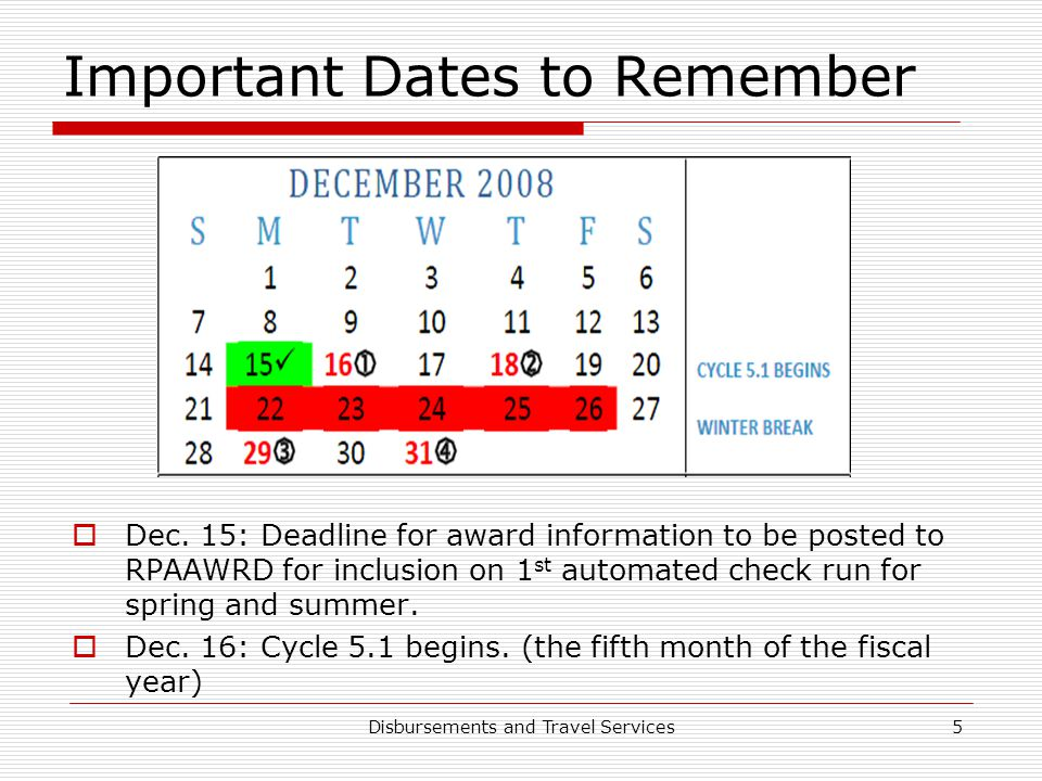 Disbursements and Travel Services5 Important Dates to Remember  Dec. 15: Deadline for award information to be posted to RPAAWRD for inclusion on 1 st