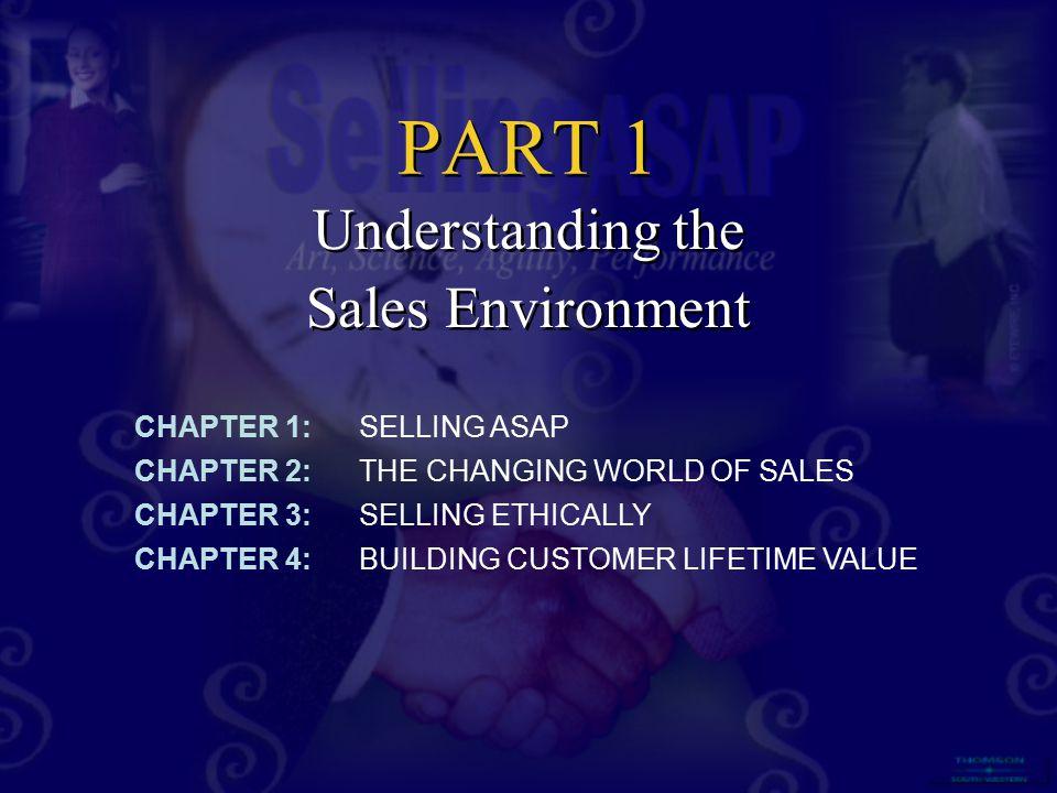PART 1 Understanding the Sales Environment Understanding the Sales Environment CHAPTER 1:SELLING ASAP CHAPTER 2:THE CHANGING WORLD OF SALES CHAPTER 3: