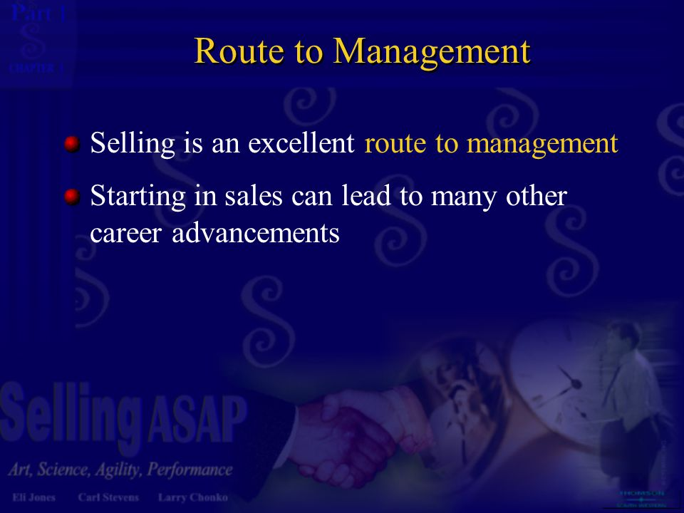 1 1 Route to Management Selling is an excellent route to management Starting in sales can lead to many other career advancements