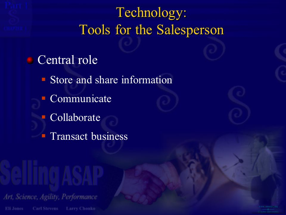 1 1 Technology: Tools for the Salesperson Central role  Store and share information  Communicate  Collaborate  Transact business